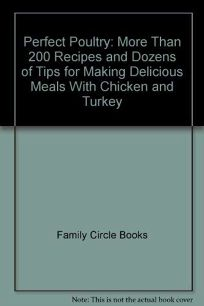 Perfect Poultry: More Than 200 Recipes and Dozens of Tips for Making Delicious Meals with Chicken and Turkey