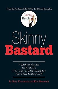 Skinny Bastard: A Kick-In-The Ass for Real Men Who Want to Stop Being Fat and Start Getting Buff