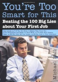 Youre Too Smart for This: Beating the 100 Big Lies about Your First Job