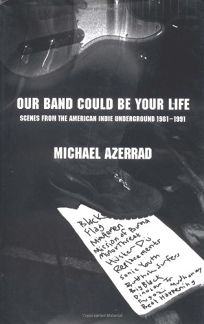 OUR BAND COULD BE YOUR LIFE: Scenes from the American Indie Underground 1981–1991