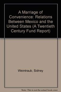 A Marriage of Convenience: Relations Between Mexico and the United States a Twentieth Century Fund Report