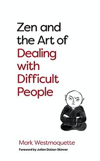 Zen and the Art of Dealing with Difficult People: How to Learn from your Troublesome Buddhas
