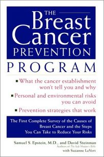 The Breast Cancer Prevention Program: The First Complete Survey of the Causes of Breast Cancer and the Steps You Can Take to Reduce Your Risks