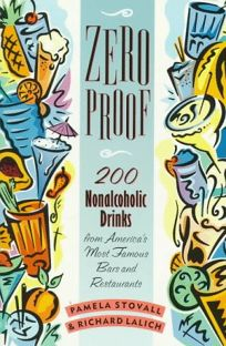 Zero Proof: 200 Nonalcoholic Drinks from Americas Most Famous Bars and Restaurants