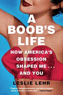 A Boob's Life: How America's Obsession Shaped You—and Me