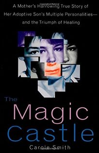 The Magic Castle: A Mothers Harrowing True Story of Her Adoptive Sons Multiple Personalities-- And the Triumph of Healing