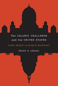 The Islamic Challenge and the United States: Global Security in an Age of Uncertainty