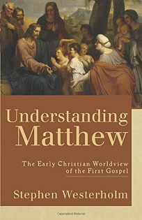 Understanding Matthew: The Early Christian Worldview of the First Gospel