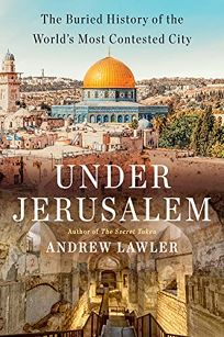 Under Jerusalem: The Buried History of the World's Most Contested City