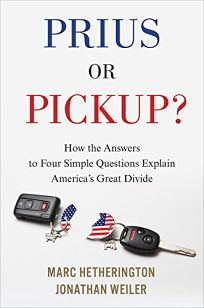 Nonfiction Book Review: Prius or Pickup: How the Answers to Four Simple Questions Explain America's Great Divide by Marc Hetherington and Jonathan Weiler. Houghton Mifflin Harcourt, $28 (288p) ISBN 978-1-328-86678-3