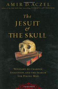 The Jesuit and the Skull: Teilhard de Chardin