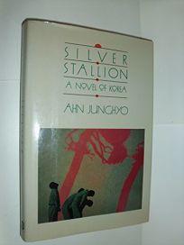 Silver Stallion: A Novel of Korea