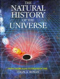 The Natural History of the Universe: From the Big Bang to the End of Time