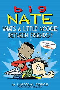 Big Nate: Whats a Little Noogie Between Friends?