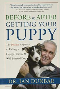Before and After Getting Your Puppy: The Positive Approach to Raising a Happy