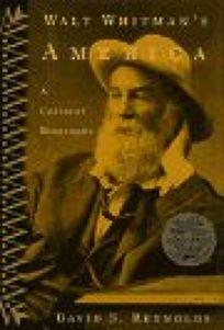 Walt Whitmans America: A Cultural Biography