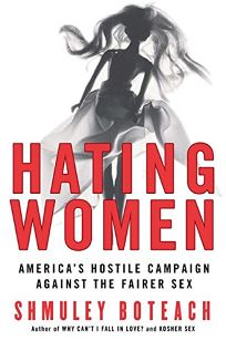 Hating Women: Americas Hostile Campaign Against the Fairer Sex