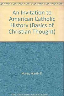 An Invitation to American Catholic History