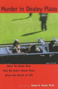 Murder in Dealey Plaza: What We Know That We Didnt Know Then about the Death of JFK