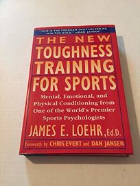 The New Toughness Training for Sports: Mental Emotional Physical Conditioning from 1 Worlds Premier Sports Psychologis