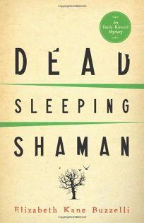 Dead Sleeping Shaman: An Emily Kincaid Mystery