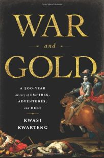 War and Gold: A 500-year History of Empires