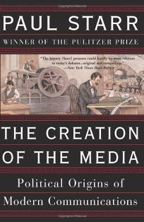 THE CREATION OF THE MEDIA: The Political Origins of Modern Communications