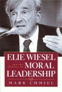 ELIE WIESEL AND THE POLITICS OF MORAL LEADERSHIP