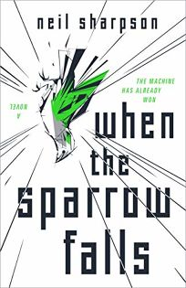 Sci-Fi/Fantasy/Horror Book Review: When the Sparrow Falls by Neil Sharpson. Tor, $26.99 (336p) ISBN 978-1-250-78421-6
