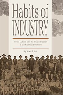 Habits of Industry: White Culture and the Transformation of the Carolina Piedmont