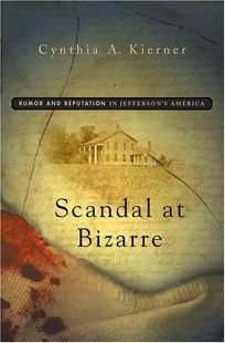 SCANDAL AT BIZARRE: Rumor and Reputation in Jeffersons America