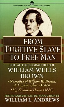 From Fugitive to Free Man: The Autobiographies of William Wells Brown