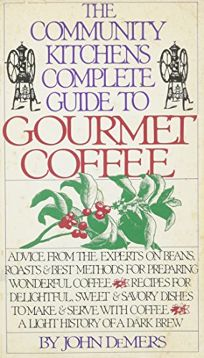The Community Kitchens Complete Guide to Gourmet Coffee