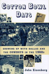 Cotton Bowl Days: Growing Up with Dallas and the Cowboys in the 1960s