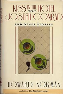 Kiss in the Hotel Joseph Conrad and Other Stories: And Other Stories