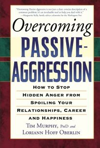 Overcoming Passive-Aggression: How to Stop Hidden Anger from Spoiling Your Relationships