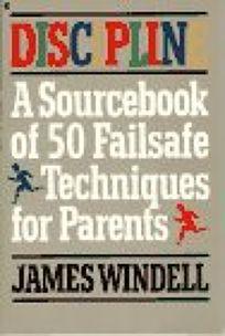 Discipline: A Sourcebook of Fifty Failsafe Techniques for Parents