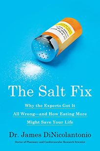 The Salt Fix: Why the Experts Got It All Wrong—and How Eating More Might Save Your Life