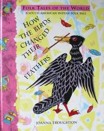 How the Birds Changed Their Feathers: A South American Folk Tale