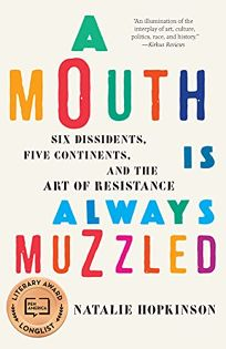 A Mouth Is Always Muzzled: Six Dissidents
