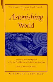 Astonishing World: The Selected Poems of Angel Gonzalez