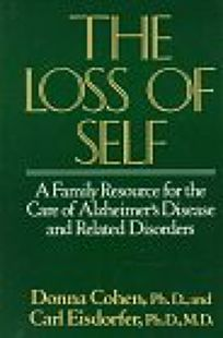 The Loss of Self: A Family Resource for the Care of Alzheimers Disease and Related Disorders