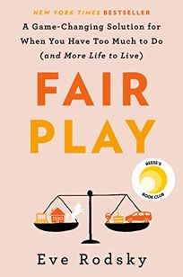 Fair Play: A Game-Changing Solution for When You Have Too Much to Do and More Life to Live