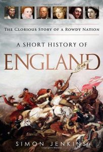 A Short History of England: The Glorious Story of a Rowdy Nation.