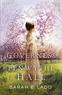 Inspirational Fiction Book Review: The Governess of Penwythe Hall by Sarah E. Ladd. Thomas Nelson, $15.99 trade paper (352p) ISBN 978-0-7852-2316-0
