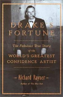 DRAKES FORTUNE: The Fabulous True Story of the Worlds Greatest Confidence Artist