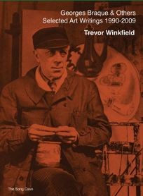 Georges Braque and Others: The Selected Art Writings of Trevor Winkfield 1990-2009