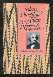 Salem Is My Dwelling Place: A Life of Nathaniel Hawthorne