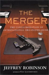 The Merger: How Organized Crime Is Taking Over the World