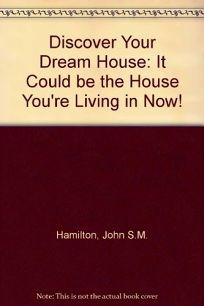 Discover Your Dream House: It Could Be the House Youre Living in Now